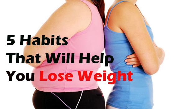 5 Habits That Will Help You Lose Weight